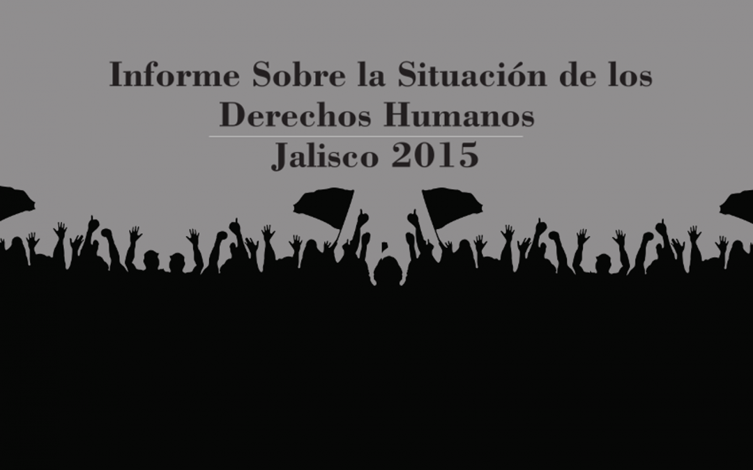 Informe sobre la situación de los derechos humanos en Jalisco 2015